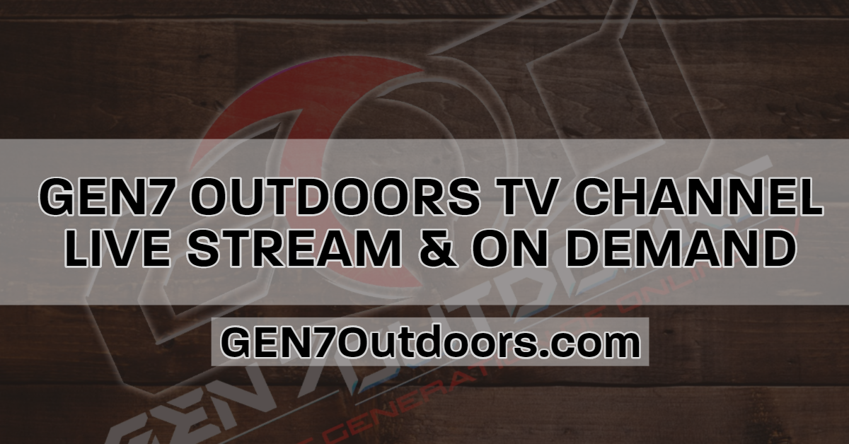 GEN7 Outdoors TV Channel Hunting and Fishing TV Network